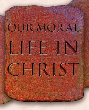 Our Moral Life in Christ.