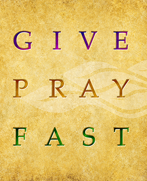 This Lent we must follow what the Bible tells us to do...Give...Pray...Fast...