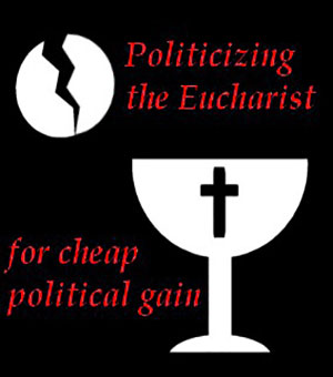 Politicizing Communion harms interests of the church