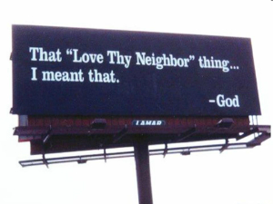 Love thy neighbor means to take action to show you love. It's more than just words, it's a commandment.