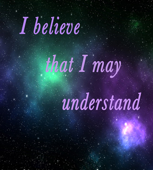 I Believe That I May Understand