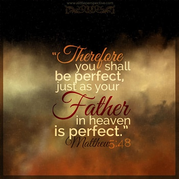 Jesus said, You Must Be Perfect. What Does He Mean?