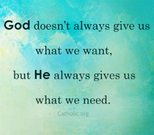 Your Daily Inspirational Meme: God doesn't always give us what we want, BUT he always give us what we need