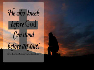 Your Daily Inspirational Meme: Who Kneels Before God, Can Stand Before Anyone