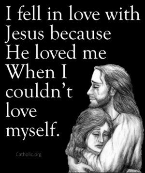 Your Daily Inspirational Meme: Jesus Loved Me When I Couldn't Love Myself