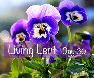 'Living Lent': Thursday of the Fourth Week of Lent - Day 30
