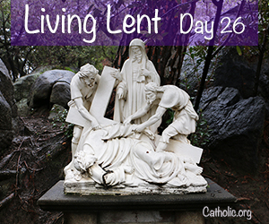 'Living Lent': Sunday of the Fourth Week of Lent - Day 26