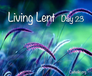 'Living Lent': Thursday of the Third Week of Lent - Day 23