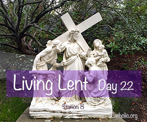 'Living Lent': Wednesday of the Third Week of Lent - Day 22