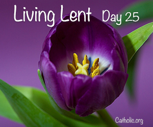 'Living Lent': Saturday of the Third Week of Lent - Day 25