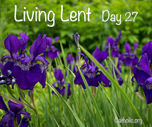 'Living Lent': Monday of the Fourth Week of Lent - Day 27