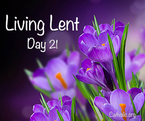 'Living Lent': Tuesday of the Third Week of Lent - Day 21