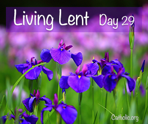 'Living Lent': Wednesday of the Fourth Week of Lent - Day 29