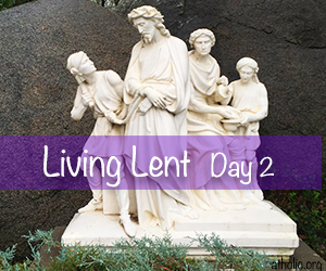 'Living Lent': Thursday after Ash Wednesday - Day 2