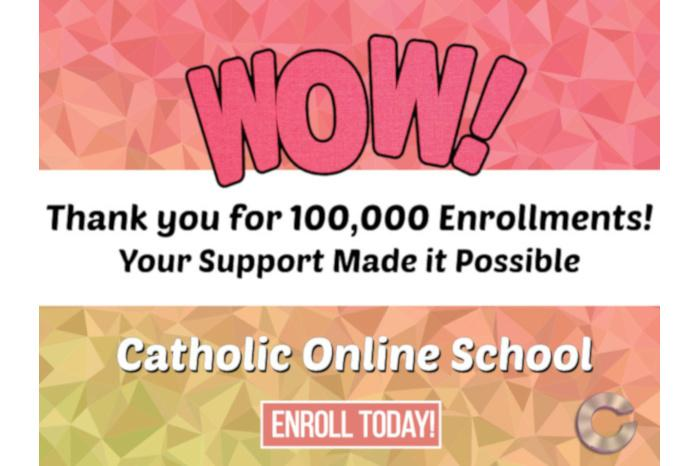 Catholic Online School - 100,000 Enrollments Campaign