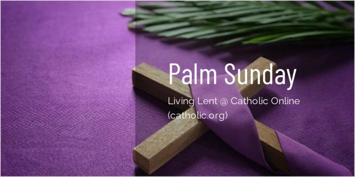 Palm Sunday - 'Living Lent' Series brought to you by Catholic Online