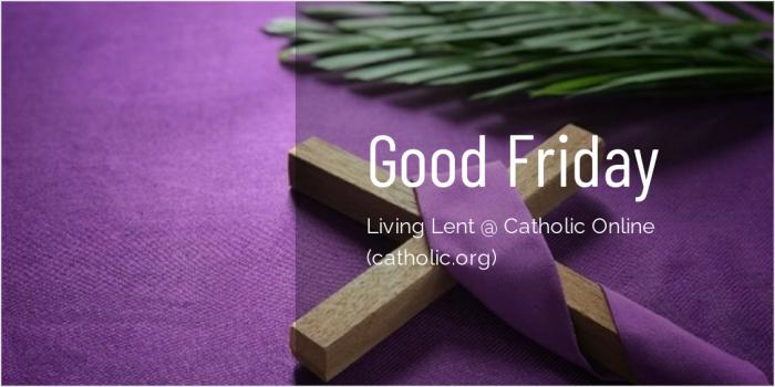 Good Friday - 'Living Lent' Series brought to you by Catholic Online
