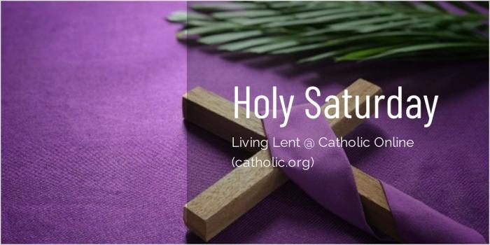 Holy Saturday - 'Living Lent' Series brought to you by Catholic Online